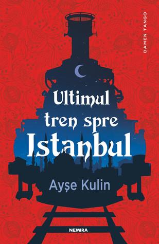 Ultimul tren spre Istanbul by Ayşe Kulin