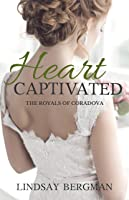Heart Captivated (The Royals of Coradova Book 2)