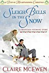 Sleigh Bells in the Snow (12 Days of Heartwarming Christmas #9; A Christmas Wedding #3)