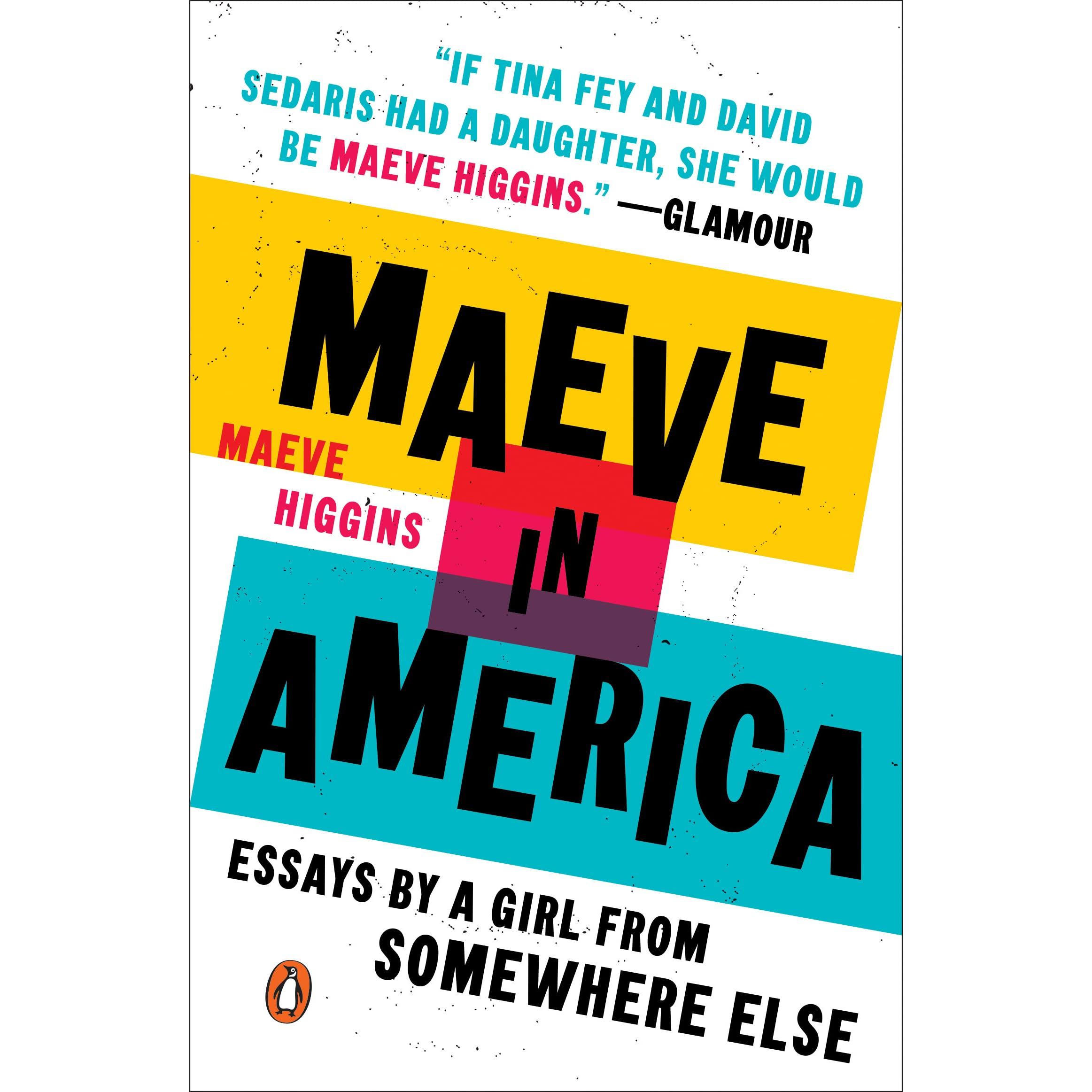 Maeve in America: Essays by a Girl from Somewhere Else by Maeve Higgins