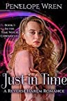 Just in Time: A Reverse Harem Paranormal Romance (The Time Witch Chronicles, #1)