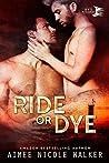 Ride or Dye by Aimee Nicole Walker