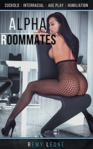 Alpha Roommates   Athlete, Slob and the Beta: An Erotica Cuckold Tale of a Timid Wimp Boyfriend Losing his Girlfriend to His Charming Black Roommate and His Younger Slob Roommate