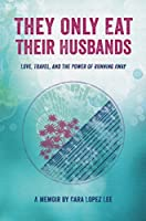 They Only Eat Their Husbands: A Memoir