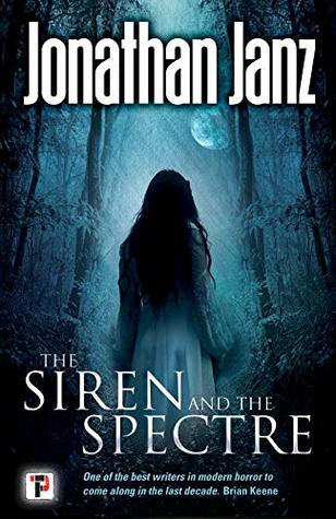 The Siren and The Spectre by Jonathan Janz