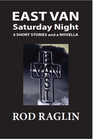 East Van Saturday Night - Four short stories and a novella