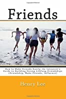 Friends: How to Make Friends Easily, an Introvert's Guide to Building Strong Lifelong Friendships (Friendship, Make Friends, Influence)