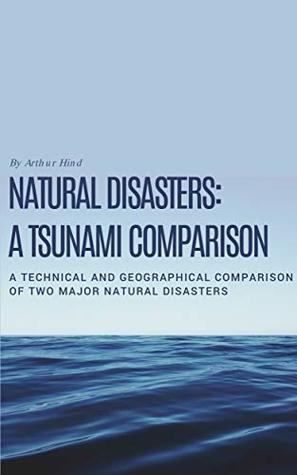 Natural Disasters: Tsunami Comparison : A Geographical comparison of the 2004 Indian Ocean Tsunami and the Japan Tsunami in 2011