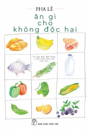 Ăn Gì Cho Không Độc Hại by Pha Lê