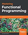 Mastering Functional Programming: Functional techniques for sequential and parallel programming with Scala