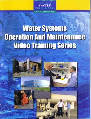 Water Systems Operation and Maintenance Video Training Series (Office of Water Programs, CSU Sacramento)