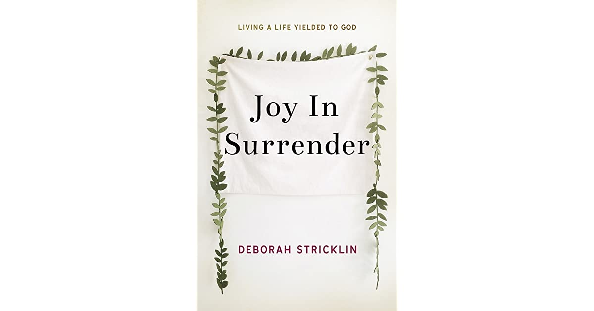 Joy In Surrender: Living A Life Yielded To God by Deborah Stricklin