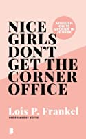 Nice girls don't get the corner office - Nederlandse editie - Renewed edition