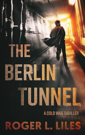 The Berlin Tunnel--A Cold War Thriller