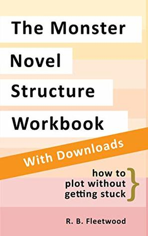 The Monster Novel Structure Workbook by R.B. Fleetwood