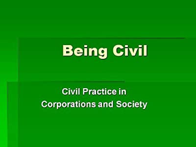 Being Civil: Civil Practice in Corporations and Society