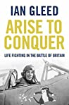Arise to Conquer: Life of a World War Two Fighter Pilot