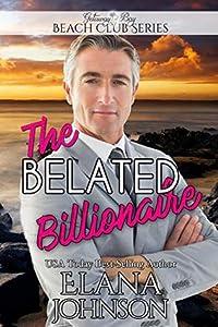 The Belated Billionaire (Clean Billionaire Beach Club Romance #12)