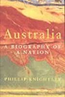 Australia: A Biography of a Nation (History From Beginnings to Present Day)