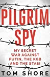 Pilgrim Spy: My secret war against Putin, the KGB and the Stasi