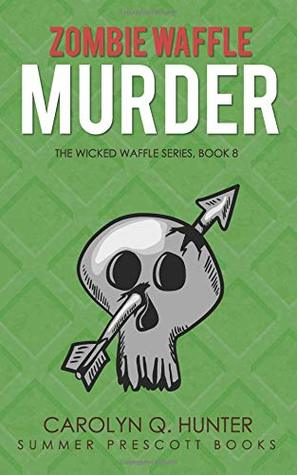 Zombie Waffle Murder (The Wicked Waffle Series)