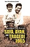 Kenangan Tak Terucap: Saya, Ayah, dan Tragedi 1965