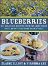 Blueberries: 40+ Delicious Recipes from Canadian Chefs to Celebrate This Homegrown Treat
