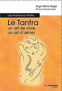 Le tantra, un art de vivre, un art d'aimer : Une initiation au tantra