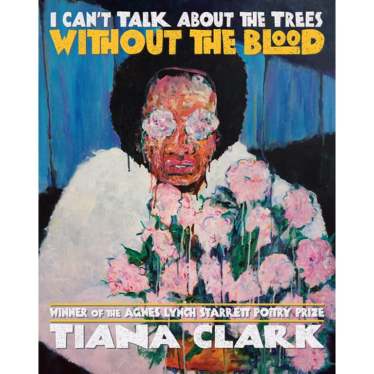 I Cant Talk About The Trees Without The Blood By Tiana Clark