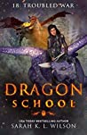 Troubled War (Dragon School #18)