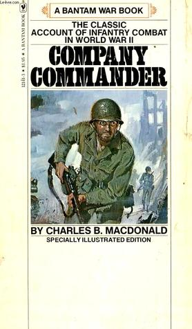 Company Commander: The Classic Infantry Memoir of World War