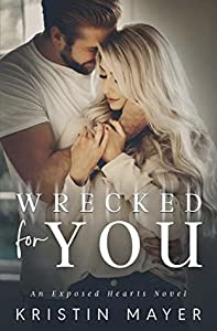 Wrecked For You (Exposed Hearts, #2)