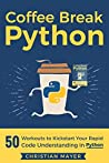 Coffee Break Python: 50 Workouts to Kickstart Your Rapid Code Understanding in Python