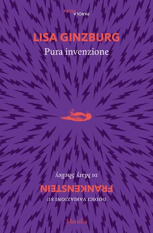 """Pura invenzione: 12 variazioni su """"Frankenstein"""" di Mary Shelley"""