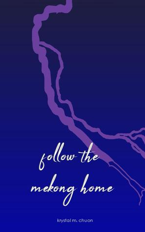 follow the mekong home by Krystal M. Chuon