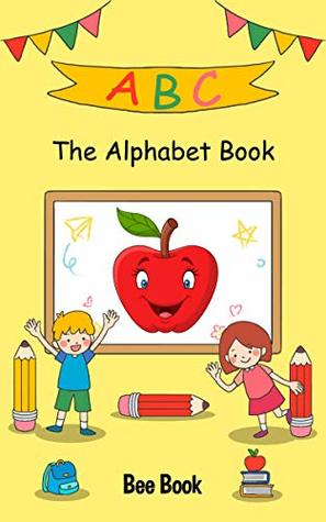 ABC The Alphabet Book: Ebook For Toddlers and Preschool Kids