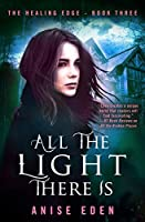 All the Light There Is (The Healing Edge Book 3)