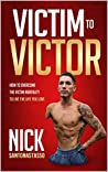 Victim to Victor: How to Overcome the Victim Mentality to Live the Life You Love