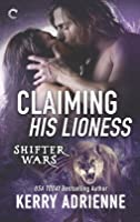 Claiming His Lioness (Shifter Wars, #4)