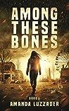 Among These Bones