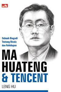 Ma Huateng Tencent A Business And Life Biography By Leng Hu