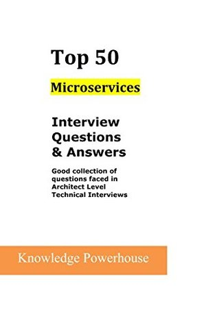 Top 50 Microservices Interview Questions & Answers: Good
