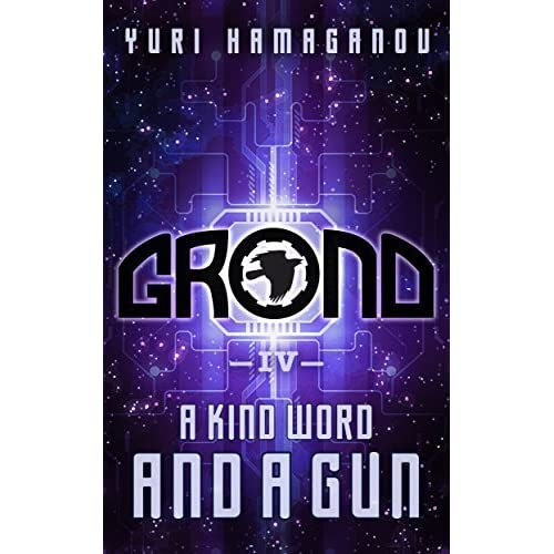 GROND IV A KIND WORD AND GUN Space Dystopia Series Book 4