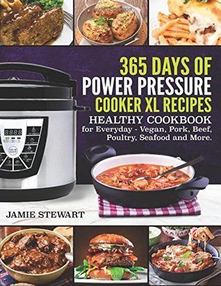 365 Days of Power Pressure Cooker XL Recipes: Healthy cookbook for Everyday - Vegan, Pork, Beef, Poultry, Seafood and More.