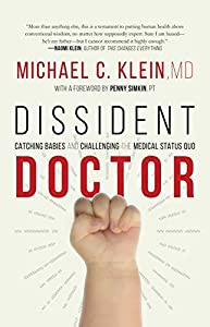 Dissident Doctor: My Life Catching Babies and Challenging the Medical Status Quo