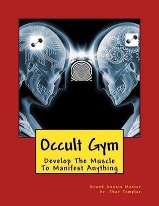 Occult Gym: Develop The Muscle To Manifest Anything
