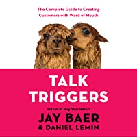 Talk Triggers: The Complete Guide to Creating Customers with Word of Mouth