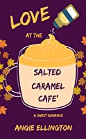 Love at the Salted Caramel Cafe'