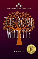 The Bone Whistle (The Gateway Chronicles Book 6)
