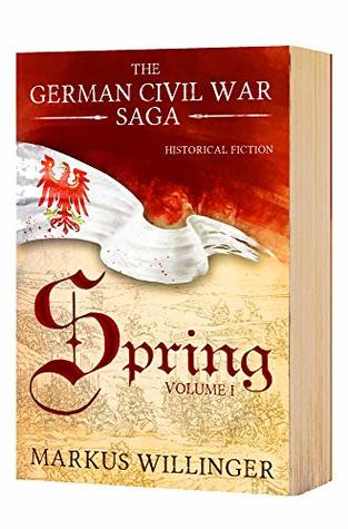 The German Civil War Saga - Book 1 Spring - Historical Fiction Germany